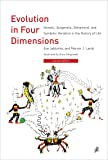 Evolution in Four Dimensions, revised edition: Genetic, Epigenetic, Behavioral, and Symbolic Variation in the History of Life (Life and Mind: Philosophical Issues in Biology and Psychology)