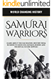 Samurai Warriors: A Fascinating Guide to the Knights of the East who Ruled Japan For Hundreds of Years and whos Legacy…