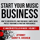 Start Your Music Business: How to Earn Royalties, Own Your Music, Sample Music, Protect Your Name & Structure Your Music Business