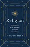 Religion: What It Is, How It Works, and Why It Matters