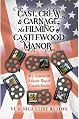 Cast, Crew & Carnage: The Filming of Castlewood Manor (My American Almost-Royal Cousin Series Book 2) Kindle Edition