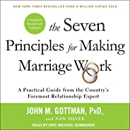 The Seven Principles for Making Marriage Work: A Practical Guide from the Country's Foremost Relationship Expert, Revised and