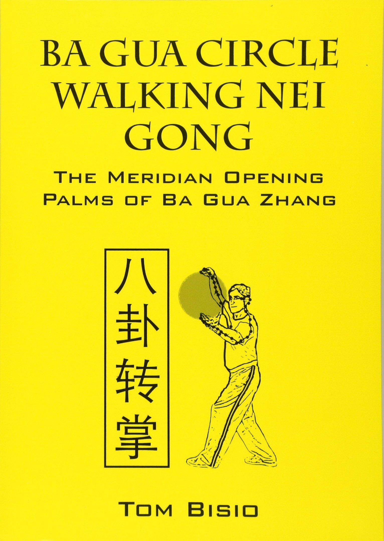 Ba Gua Circle Walking Nei Gong: The Meridian Opening Palms