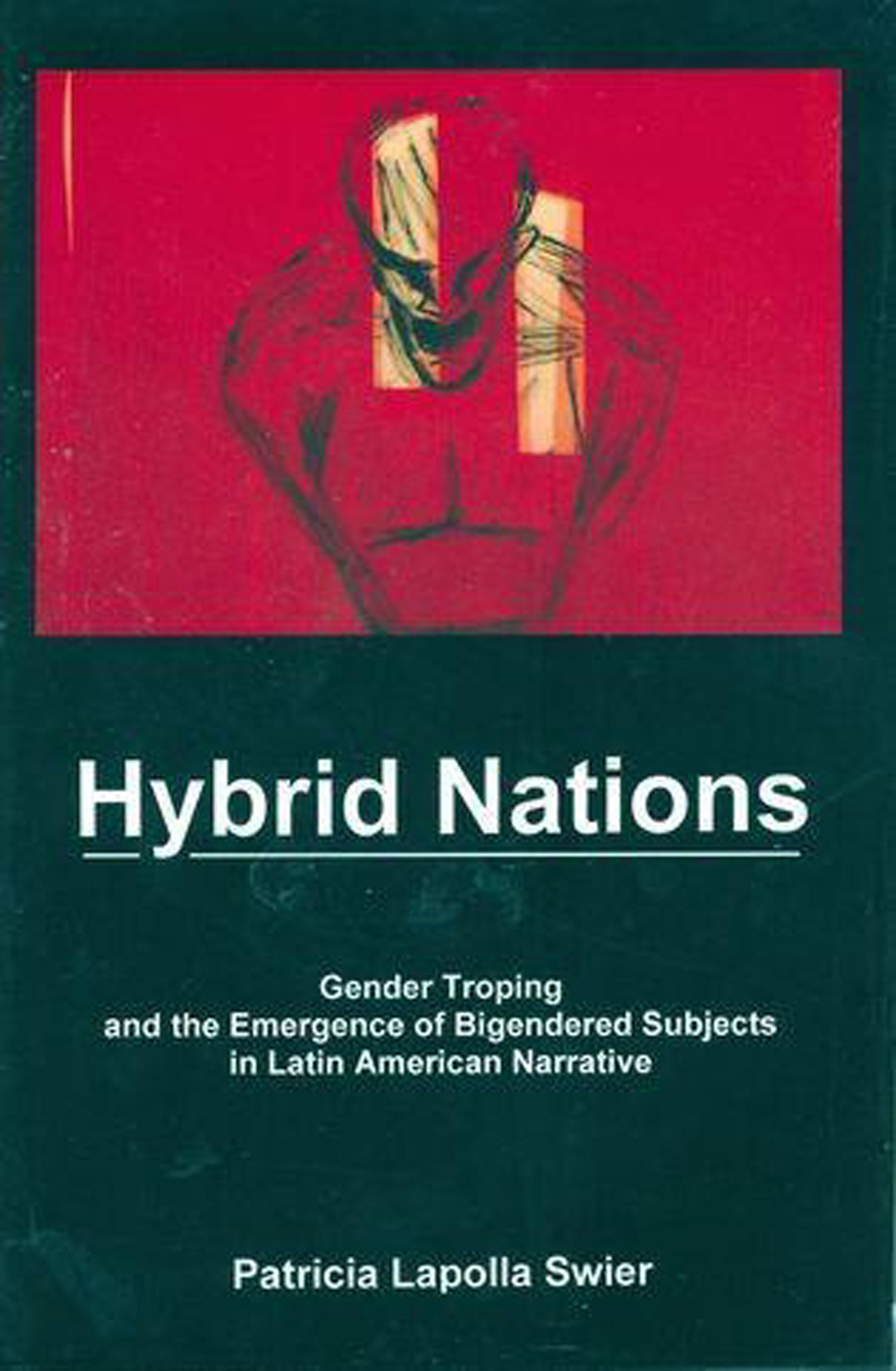Hybrid Nations: Gender Troping and the Emergence of Bigendered Subjects in Latin American Narrative pdf