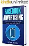 Facebook Advertising 2018: The Complete Guide to Dominating the Largest Social Media Platform