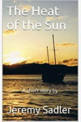 The Heat of the Sun: A short story (Second Edition) Kindle Edition