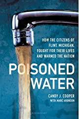 Poisoned Water: How the Citizens of Flint, Michigan, Fought for Their Lives and Warned the Nation Kindle Edition