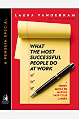 What the Most Successful People Do at Work: A Short Guide to Making Over Your Career (A Penguin Special from Portfolio) Kindle Edition