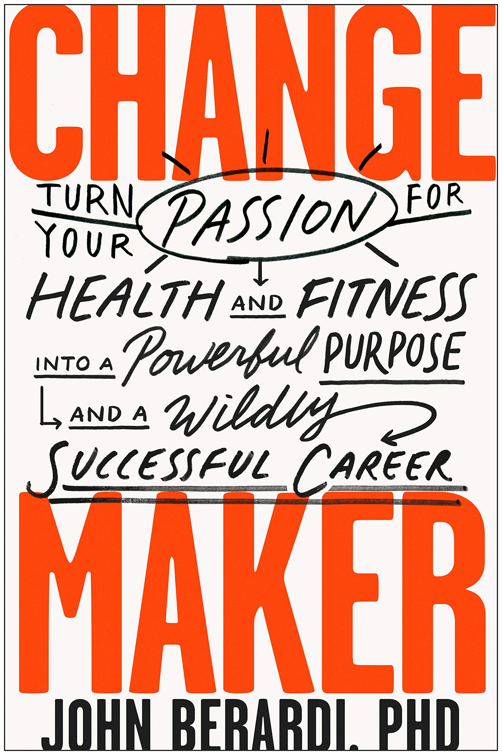 Change Maker  Turn Your Passion For Health And Fitness Into A Powerful Purpose And A Wildly Successful Career  English Edition