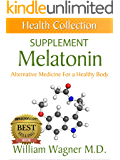 The Melatonin Supplement: Alternative Medicine for a Healthy Body (Health Collection)