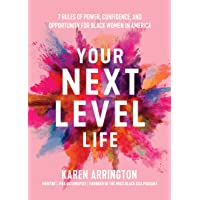 Your Next Level Life: 7 Rules of Power, Confidence, and Opportunity for Black Women in America (African American Women in Business, Be Unapologetically You)
