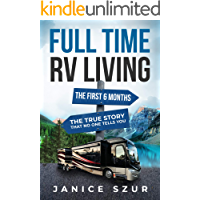 Full Time RV Living : The First 6 months: The True Story that no one tells you