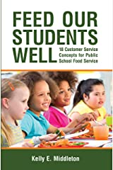 Feed Our Students Well: 18 Customer Service Concepts for Public School Food Service Kindle Edition
