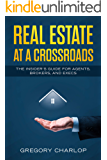 Real Estate at a Crossroads: The Insider's Guide for Agents, Brokers, and Execs