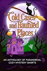 Cold Cases and Haunted Places: A Halloween Anthology of Paranormal Cozy Mystery Shorts Kindle Edition