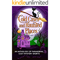 Cold Cases and Haunted Places: A Halloween Anthology of Paranormal Cozy Mystery Shorts