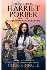 Trans Wizard Harriet Porber And The Bad Boy Parasaurolophus: An Adult Romance Novel Kindle Edition
