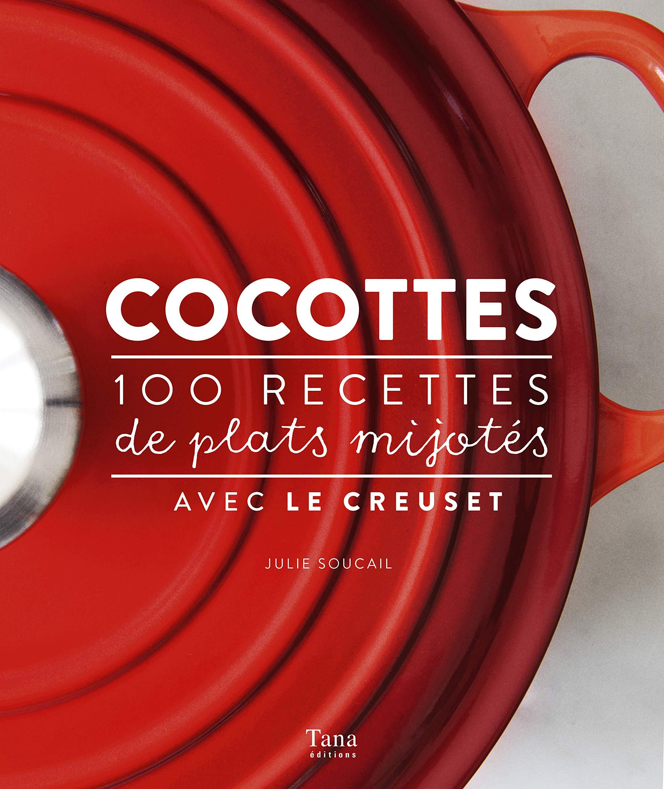 Amazon Fr Cocottes 100 Recettes De Plats Mijotes Avec Le Creuset Soucail Julie Livres