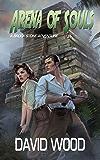 Arena of Souls: A Brock Stone Adventure (Brock Stone Adventures Book 1)