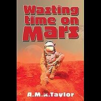 Wasting Time on Mars (English Edition)