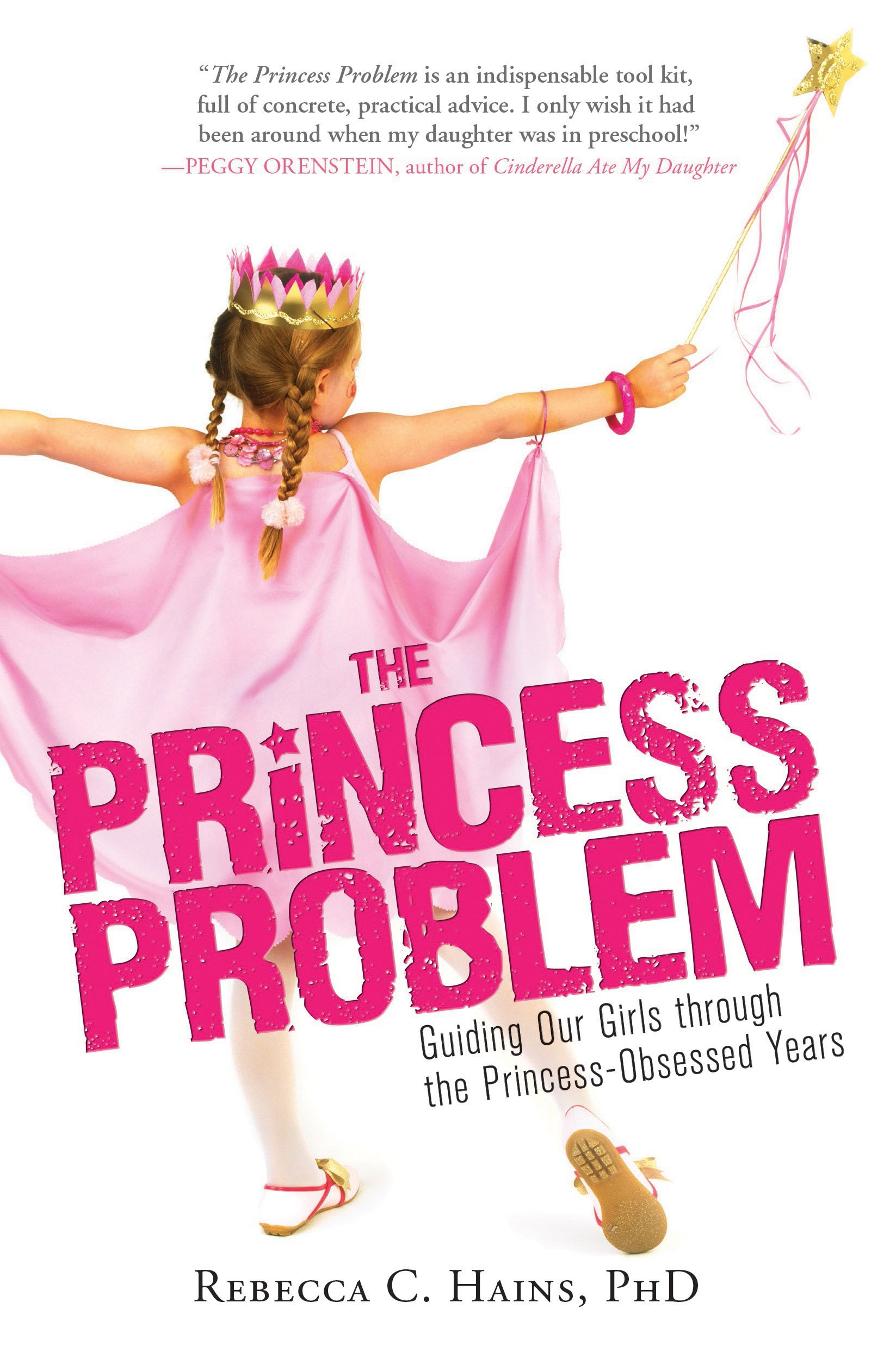 The Princess Problem Guiding Our Girls Through Obsessed Years Rebecca Hains 0760789245336 Amazon Books