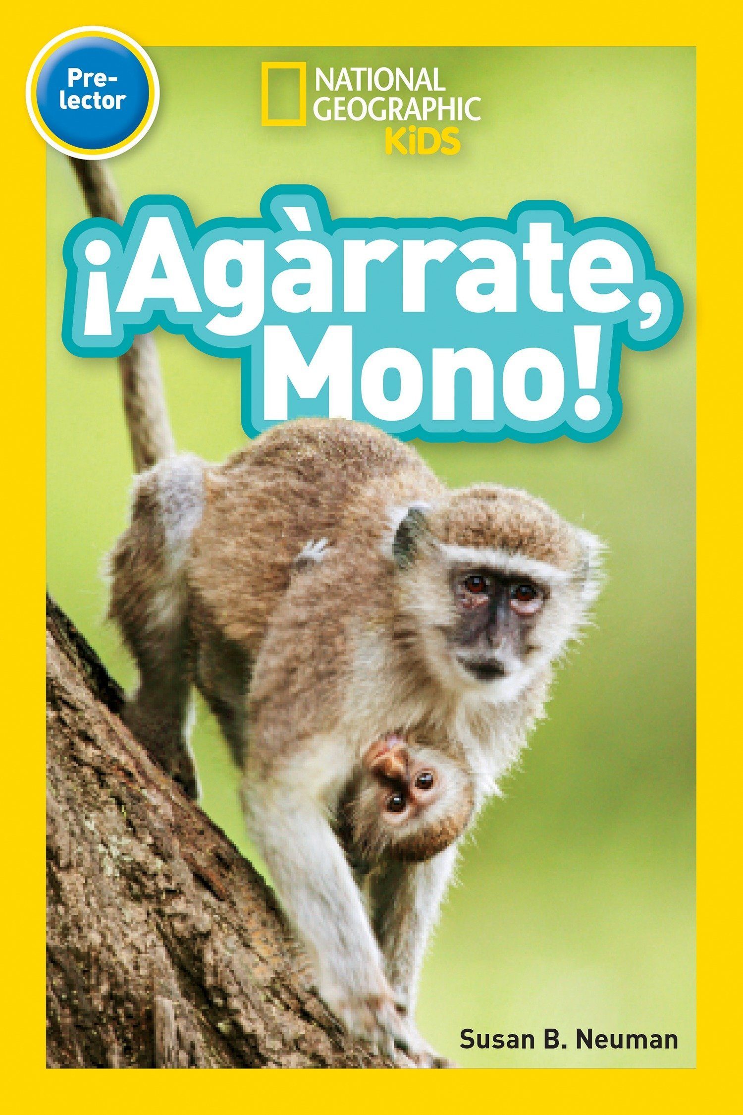 National Geographic Readers: ¡Agárrate, Mono! (Pre-reader) (Spanish Edition)