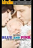 BLUE AND PINK: Um amor para sempre.