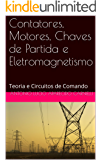 Contatores, Motores, Chaves de Partida e Eletromagnetismo: Teoria e Circuitos de Comando