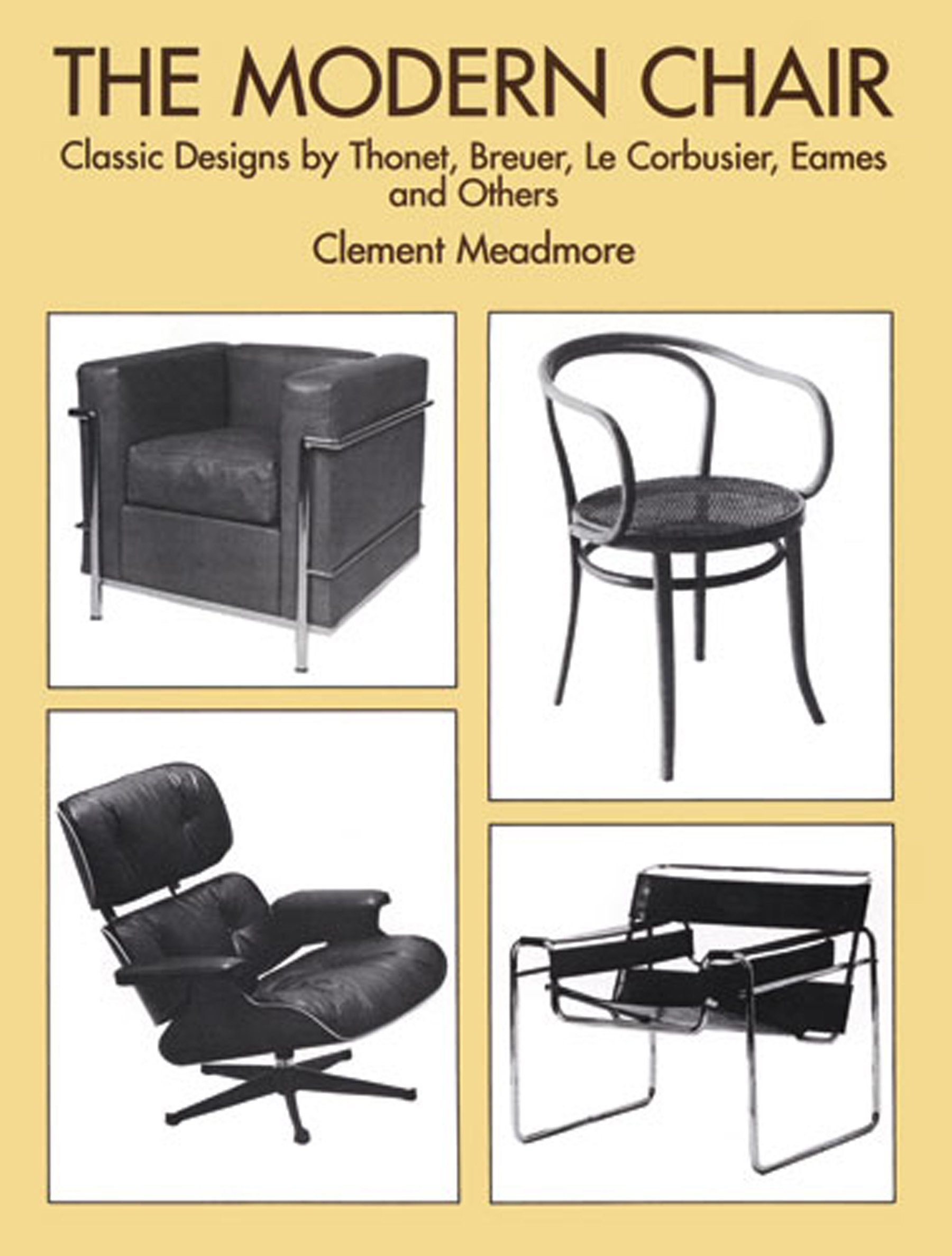 the modern chair classic designs by thonet breuer le corbusier eames and others clement meadmore amazoncom books