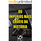 Os Impérios Mais Cruéis da História