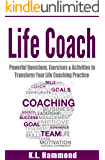 Life Coach: Powerful Questions, Exercises and Activities to Transform Your Life Coaching Practice