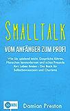 Smalltalk - Vom Anfänger zum Profi: Wie Sie spielend leicht Gespräche führen, Menschen kennenlernen und echte Freunde fürs Leben finden - Das Buch für ... Tipps, Smalltalk fragen, Beziehungen)