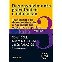 Desenvolvimento Psicológico e Educação: Volume 3: Transtornos de Desenvolvimento e Necessidades Educativas Especiais