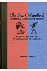 The Snark Handbook: Politics and Government Edition: Gridlock, Red Tape, and Other Insults to We the People (Snark Series) Kindle Edition