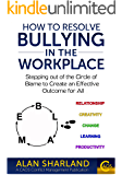 How to Resolve Bullying in the Workplace: Stepping out of the Circle of Blame to Create an Effective Outcome for All