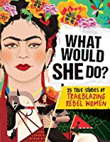 What Would She Do?: 25 True Stories Of