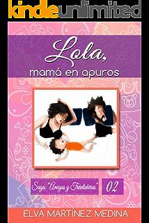 Lola, mamá en apuros (Amigas y Treintañeras nº 2) (Spanish Edition)