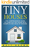 Tiny Houses: The Comprehensive Guide to Living in a Tiny House with Examples and Ideas of Designs (Tiny House Living, Shipping Container Homes Book 2)