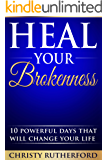 Heal Your Brokenness: 10 Powerful Days That Will Change Your Life