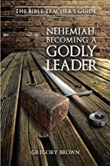 Nehemiah: Becoming a Godly Leader (The Bible Teacher's Guide) Paperback