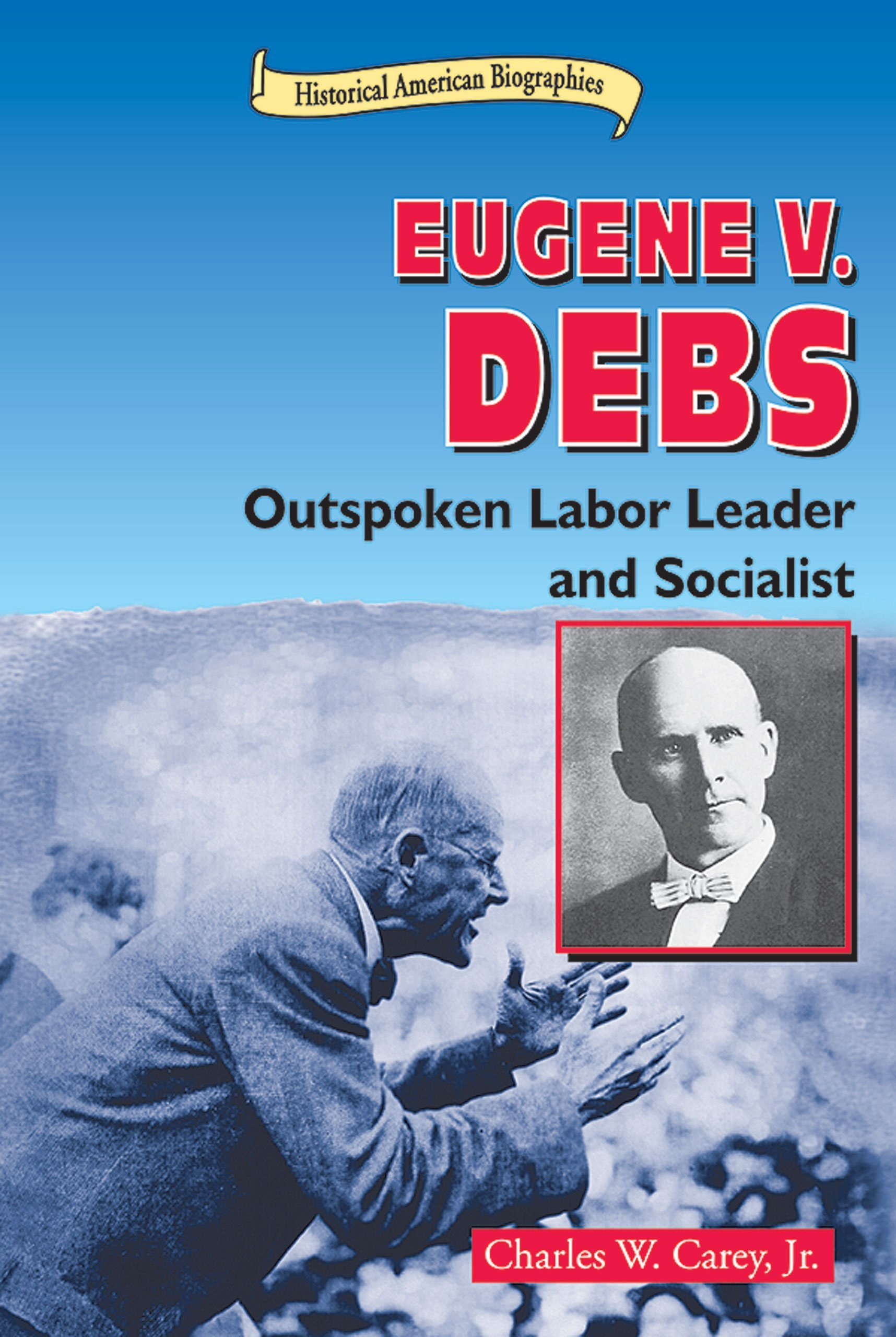 Eugene V. Debs: Outspoken Labor Leader and Socialist (Historical American Biographies) ebook