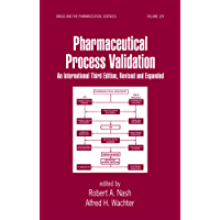 Pharmaceutical Process Validation: An International (Drugs and the Pharmaceutical Sciences Book 129)