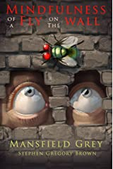Mindfulness of a Fly on the Wall: A journey to mind, body, and soul Kindle Edition