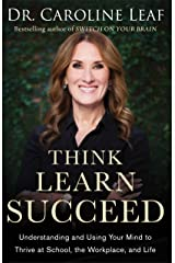 Think, Learn, Succeed: Understanding and Using Your Mind to Thrive at School, the Workplace, and Life Kindle Edition