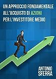 Un Approccio Fondamentale all'Acquisto di Azioni per l'Investitore Medio
