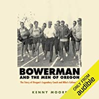 Bowerman and the Men of Oregon: The Story of Oregon's Legendary Coach and Nike's...