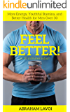 Feel Better in 10 Minutes a Day!: More energy, youthful stamina, and better health for men over 30