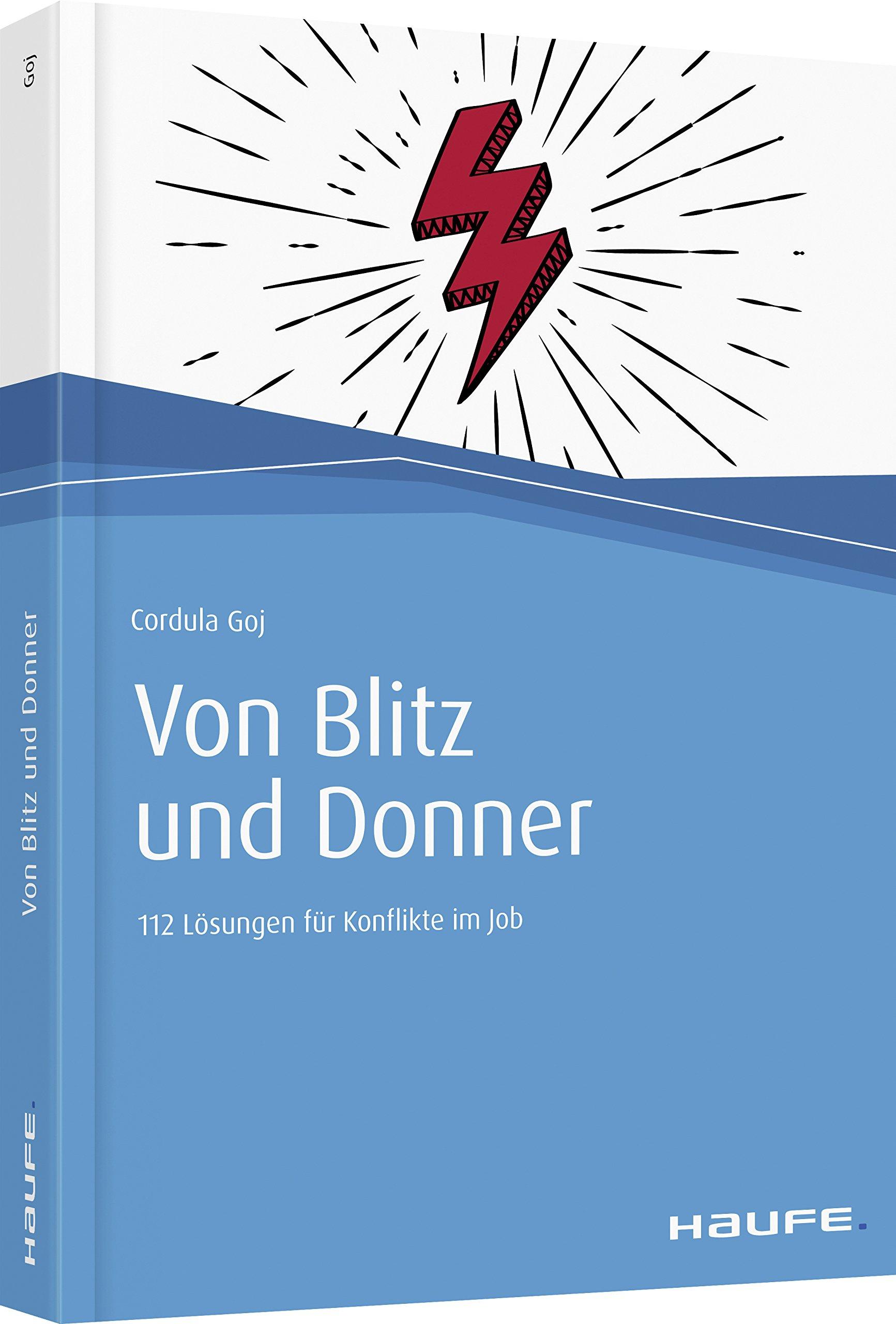 Von Blitz und Donner: 112 Lösungen für Konflikte im Job (Haufe Fachbuch)
