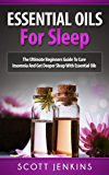 ESSENTIAL OILS FOR SLEEP: The Ultimate Beginners Guide To Cure Insomnia And Get Deeper Sleep With Essential Oils (Soap Making, Bath Bombs, Coconut Oil, ... Coconut Oil, Tea Tree Oil) (English Edition)