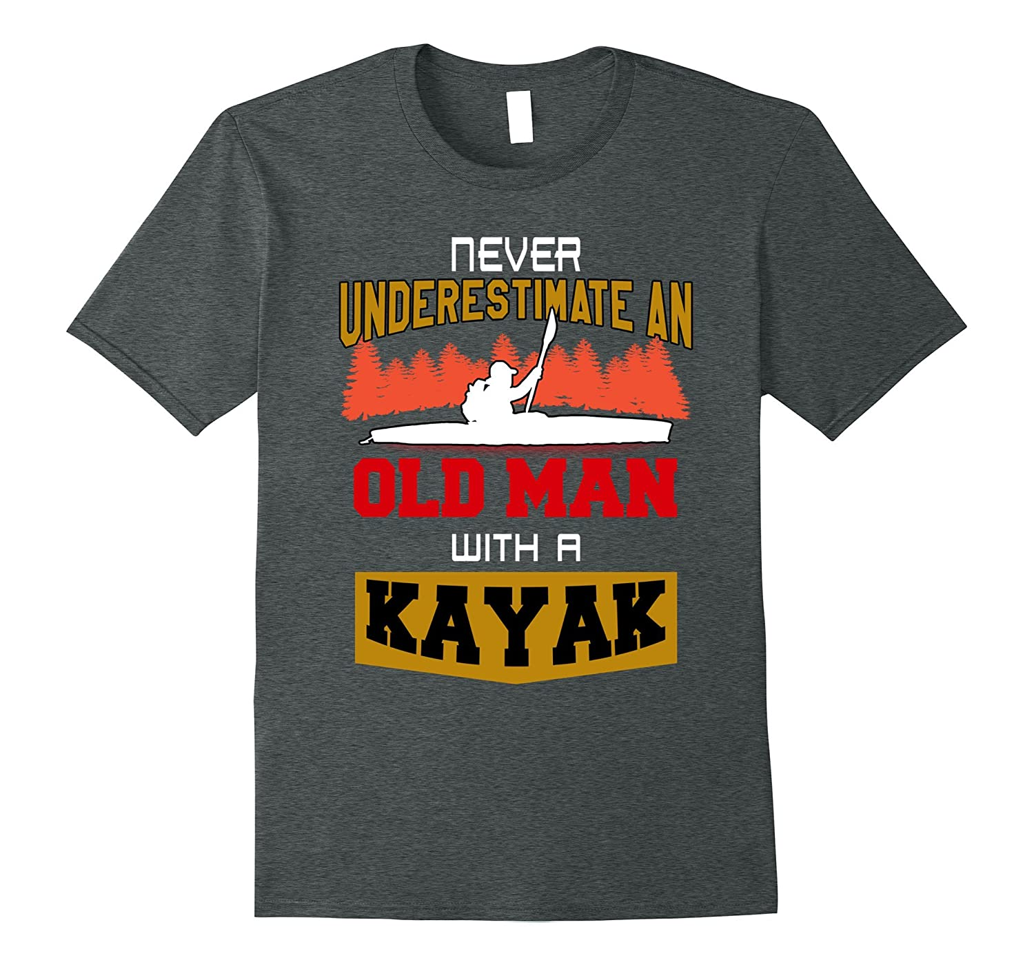 Never Underestimate an old man with a kayak T-shirt
